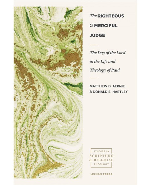 Righteous and Merciful Judge : The Day of the Lord in the Life and Theology of Paul -  (Paperback) - image 1 of 1