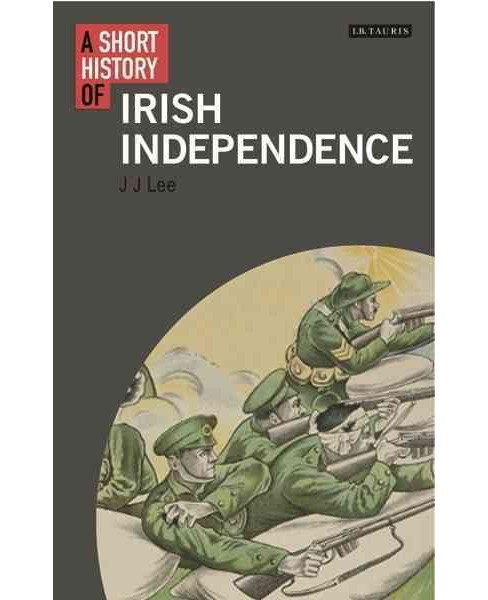 Short History of Irish Independence -  (I.b.tauris Short Histories) by J. J. Lee (Hardcover) - image 1 of 1