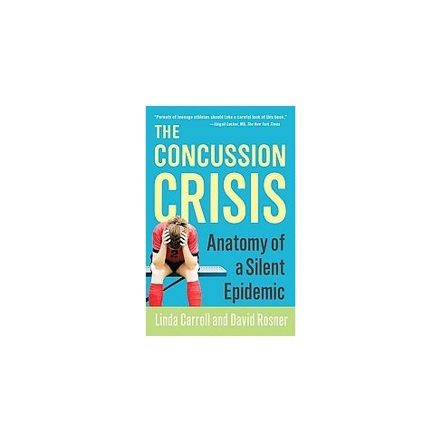 Concussion Crisis : Anatomy of a Silent Epidemic (Paperback) (Linda ...