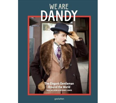 We Are Dandy : The Elegant Gentleman Around the World (Hardcover) (Nathaniel  Adams) - image 1 of 1