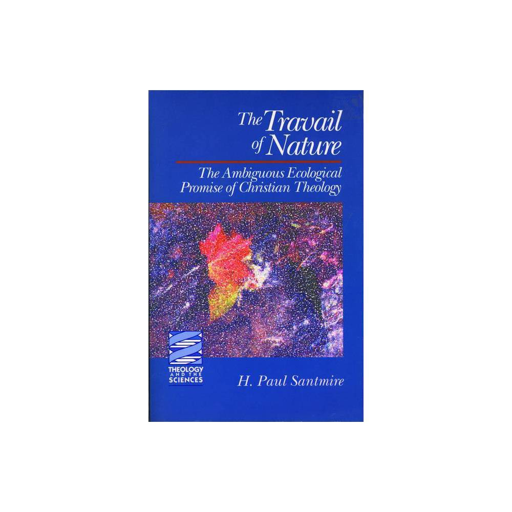 The Travail Of Nature Theology And The Sciences By H Paul Santmire Paperback