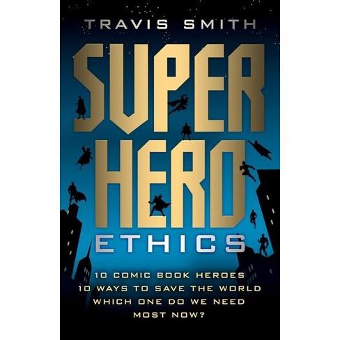 Superhero Ethics 10 Comic Book Heroes 10 Ways To Save The World
