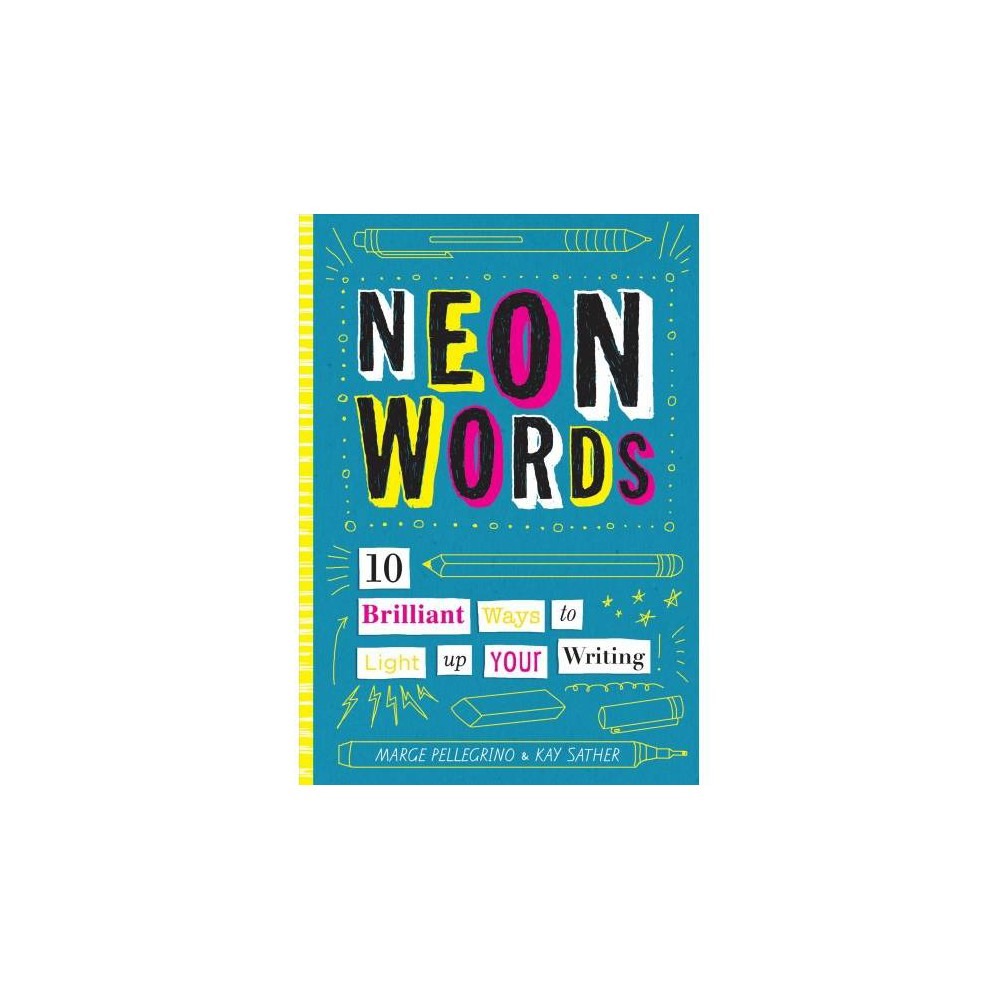 Neon Words : 10 Brilliant Ways to Light Up Your Writing - (Hardcover)