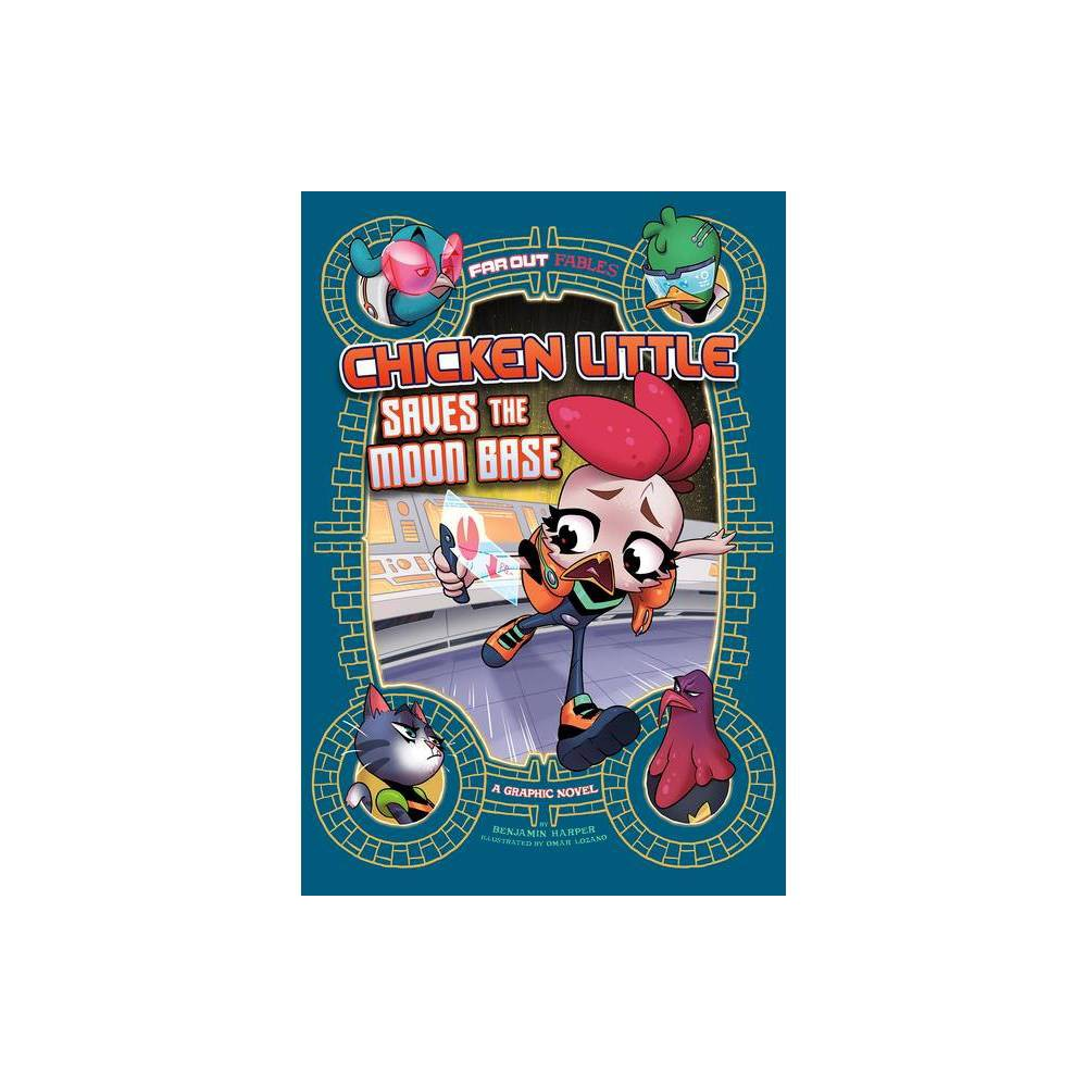 Chicken Little Saves The Moon Base Far Out Fables By Benjamin Harper Paperback