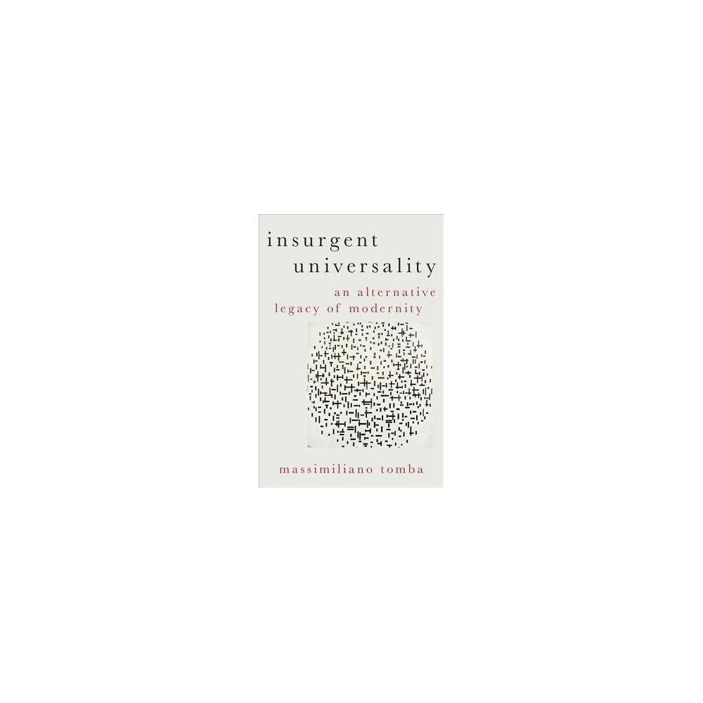 Insurgent Universality : An Alternative Legacy of Modernity - by Massimiliano Tomba (Hardcover)
