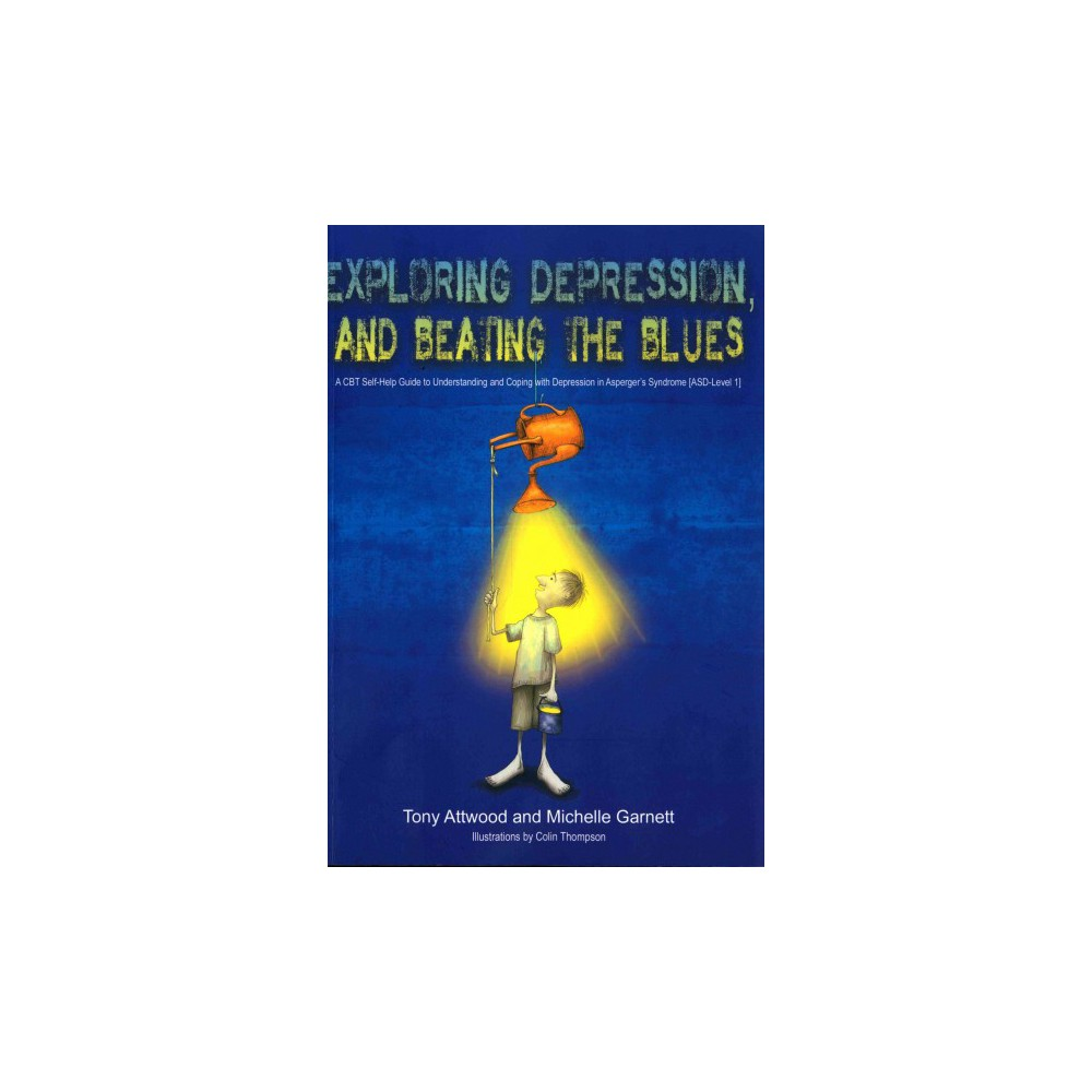 Exploring Depression, and Beating the Blues : A Cbt Self-help Guide to Understanding and Coping With