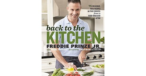 Back to the Kitchen : 75 Delicious, Real Recipes (& True Stories) from a Food-obsessed Actor (Hardcover) - image 1 of 1