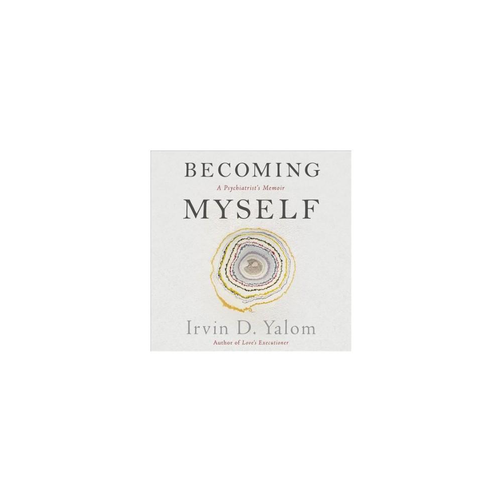 Becoming Myself : A Psychiatrist's Memoir - Unabridged by Irvin D. Yalom (CD/Spoken Word)