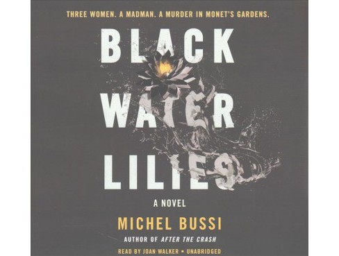 Black Water Lilies : Library Edition (Unabridged) (CD/Spoken Word) (Michel Bussi) - image 1 of 1