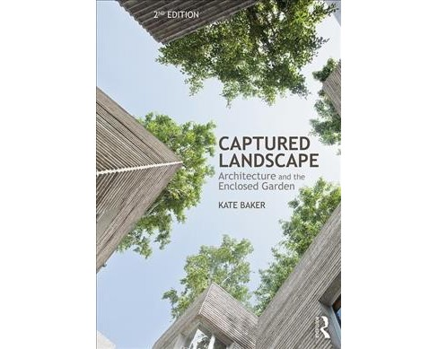 Captured Landscape : Architecture and the Enclosed Garden -  by Kate Baker (Hardcover) - image 1 of 1