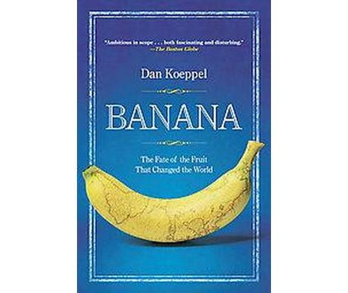 Banana : The Fate of the Fruit That Changed the World (Reprint) (Paperback) (Dan Koeppel) - image 1 of 1
