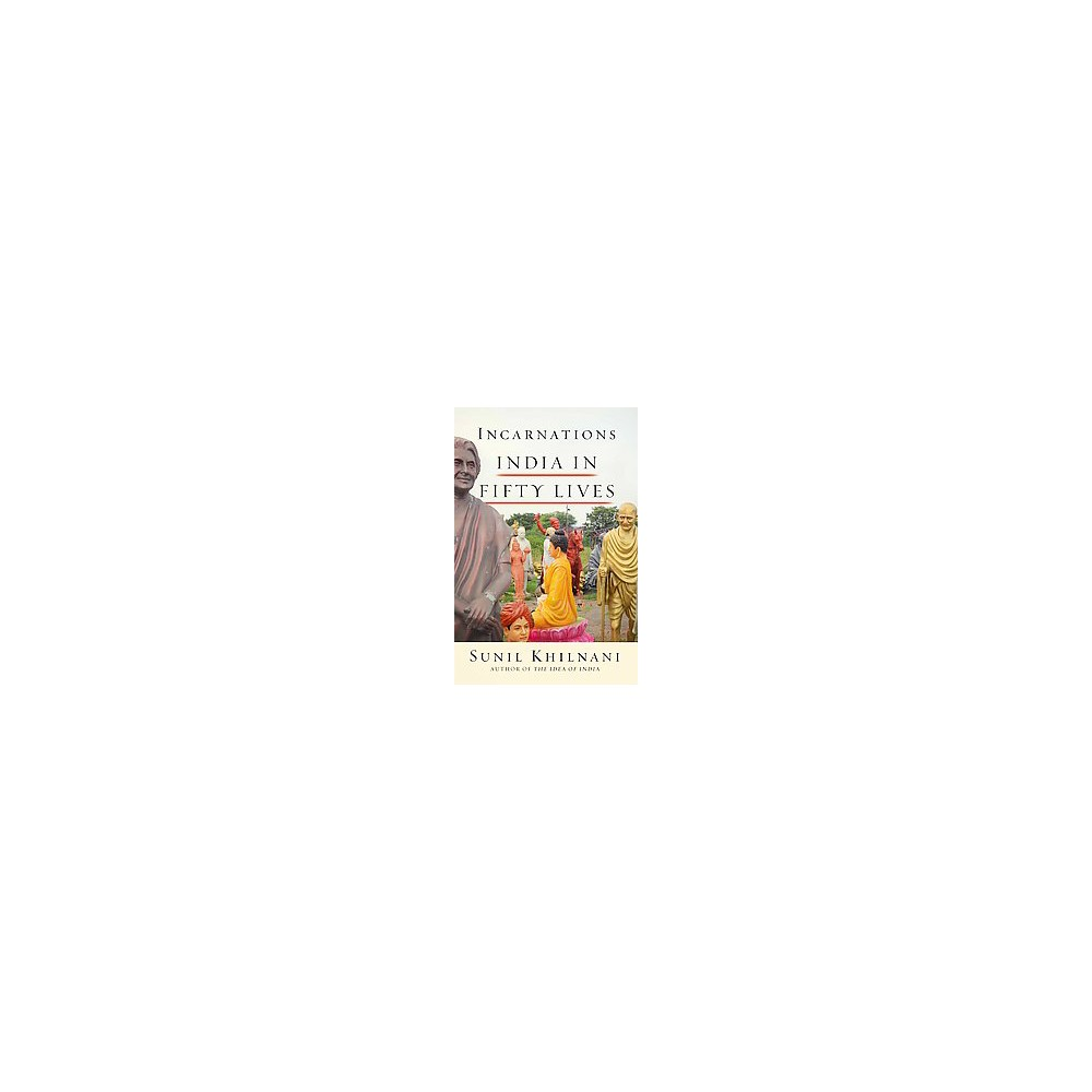Incarnations : A History of India in Fifty Lives (Hardcover) (Sunil Khilnani)