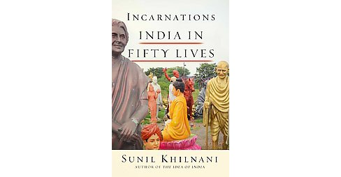 Incarnations : A History of India in Fifty Lives (Hardcover) (Sunil Khilnani) - image 1 of 1