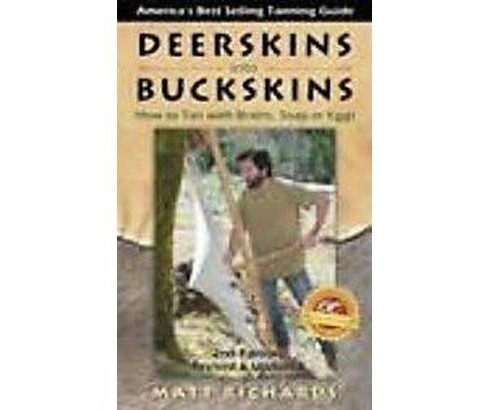 Deerskins Into Buckskins : How To Tan With Brains Soap Or Eggs (Revised / Updated) (Paperback) (Matt - image 1 of 1