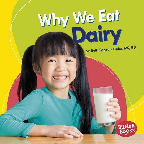Why We Eat Dairy - (Bumba Books (R) -- Nutrition Matters) by  Beth Bence Reinke (Hardcover) - image 1 of 1