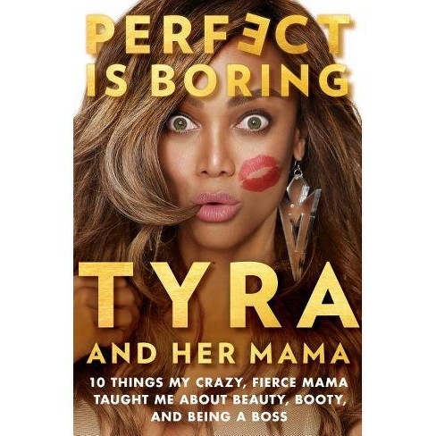 Perfect Is Boring : 10 Things My Crazy, Fierce Mama Taught Me About Beauty, Booty, and Being a Boss - image 1 of 1