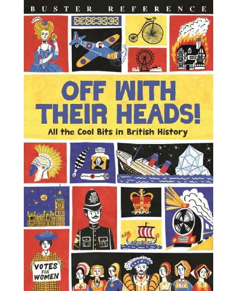 Off With Their Heads! : All the Cool Bits in British History (Revised) (Paperback) (Martin Oliver) - image 1 of 1