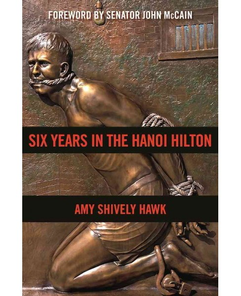 Six Years in the Hanoi Hilton : An Extraordinary Story of Courage and Survival in Vietnam (Hardcover) - image 1 of 1