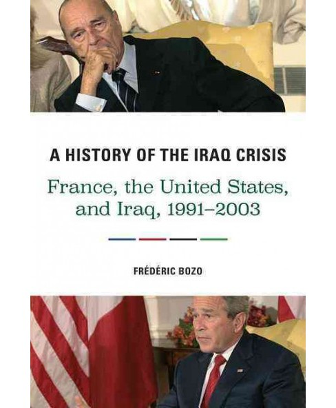 History of the Iraq Crisis : France, the United States, and Iraq, 1991-2003 (Hardcover) - image 1 of 1