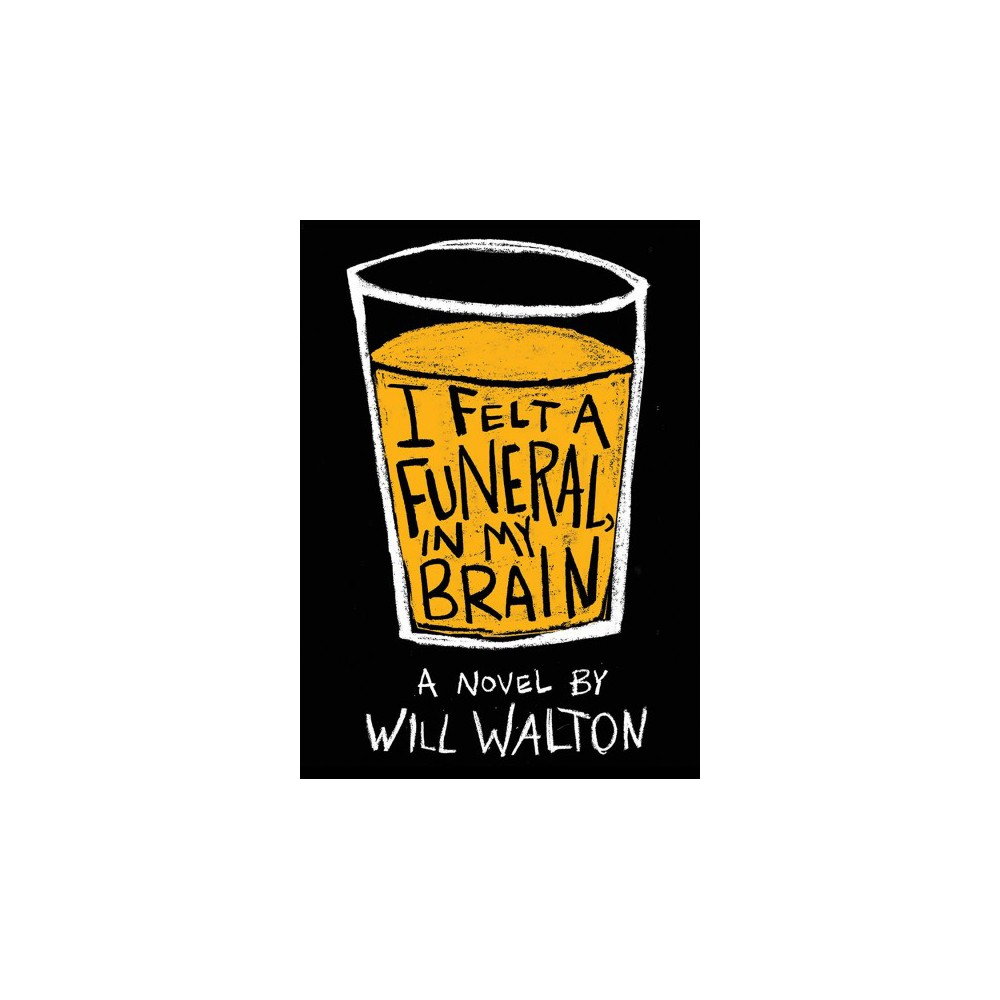 I Felt a Funeral, in My Brain - by Will Walton (Hardcover)