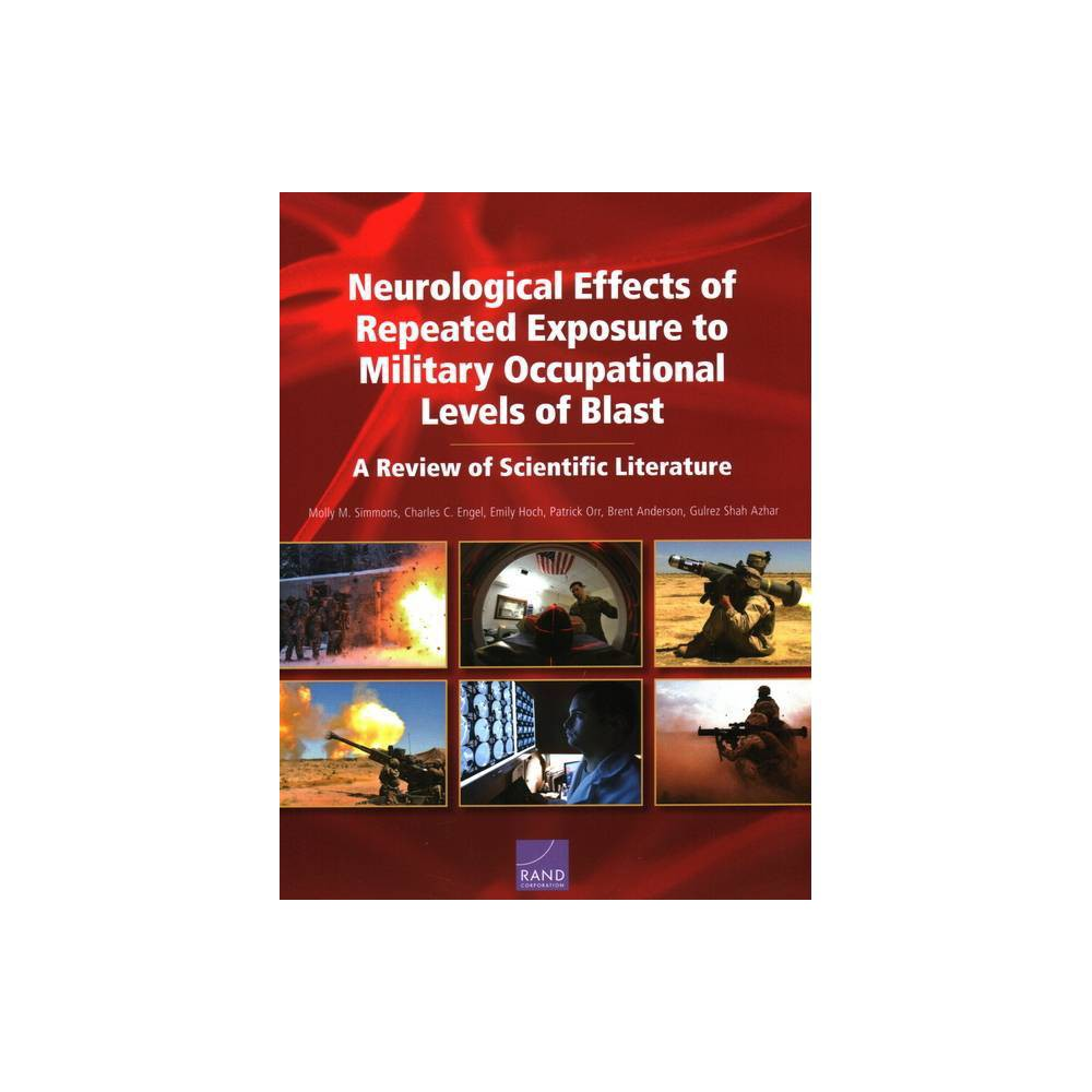 Neurological Effects Of Repeated Exposure To Military Occupational Levels Of Blast By Molly M Simmons Charles C Engel Emily Hoch Paperback