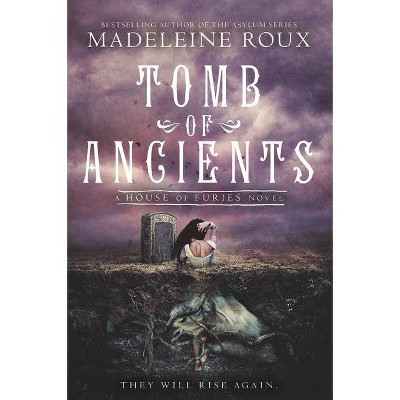 Tomb of Ancients - (House of Furies) by  Madeleine Roux (Paperback)