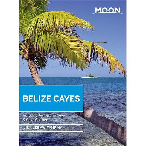 Moon Belize Cayes - (Moon Handbooks) 2 Edition by  Lebawit Lily Girma (Paperback) - image 1 of 1