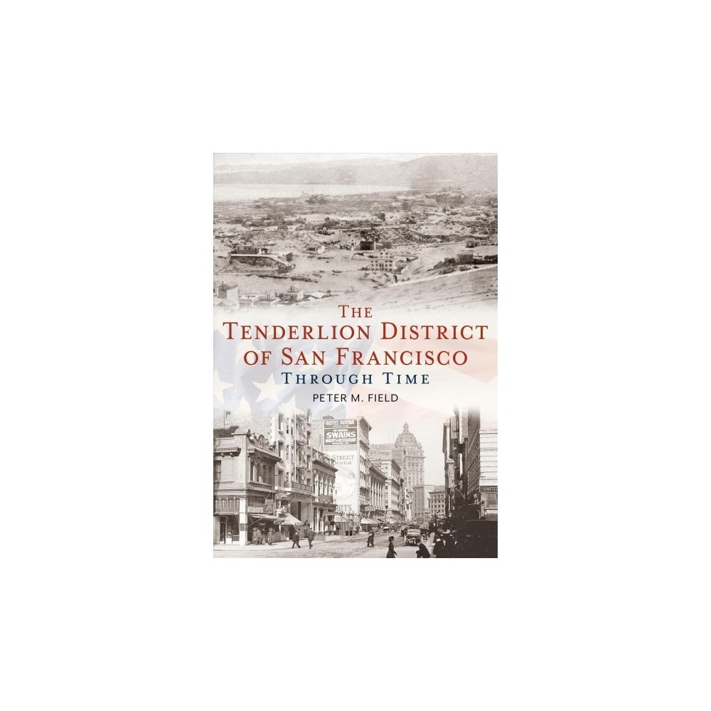 Tenderloin District of San Francisco Through Time - by Peter M. Field (Paperback)