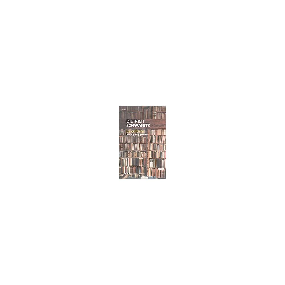 La cultura : Todo Lo Que Hay Que Saber (Paperback) (Dietrich Schwanitz)
