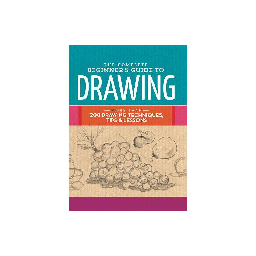The Complete Beginner S Guide To Drawing Complete Book Of Hardcover