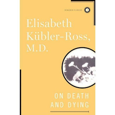 On Death and Dying - (Scribner Classics) by  Elisabeth Kübler-Ross (Hardcover)