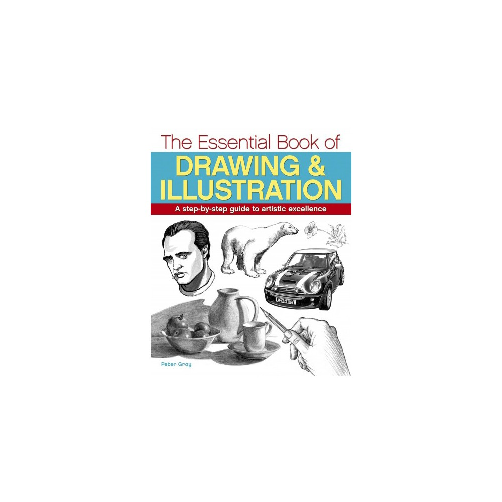 Essential Book of Drawing & Illustration : A Step-by-step Guide to Artistic Excellence (Paperback)