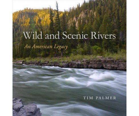 Wild and Scenic Rivers : An American Legacy -  by Tim Palmer (Hardcover) - image 1 of 1