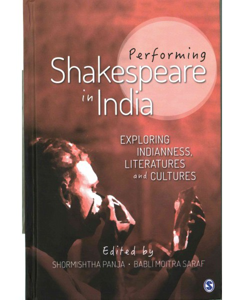 Performing Shakespeare in India : Exploring Indianness, Literatures and Cultures (Hardcover) - image 1 of 1