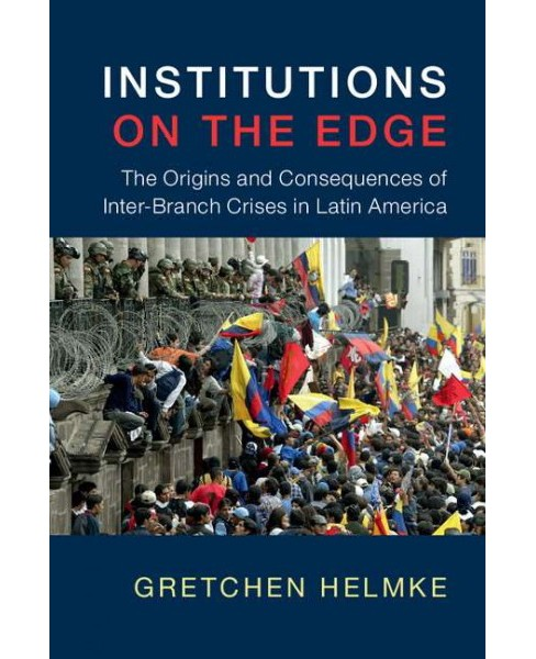 Institutions on the Edge : The Origins and Consequences of Inter-branch Crises in Latin America - image 1 of 1