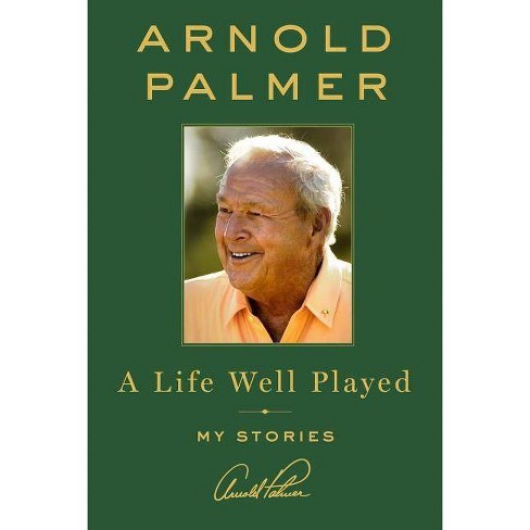 A Life Well Played: My Stories (Hardcover) by Arnold Palmer - image 1 of 1