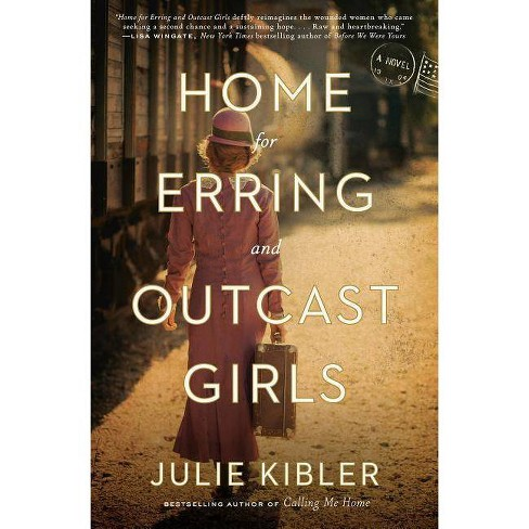 Home for Erring and Outcast Girls - by  Julie Kibler (Hardcover) - image 1 of 1