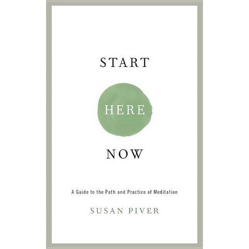 Start Here Now - by  Susan Piver (Paperback) - image 1 of 1