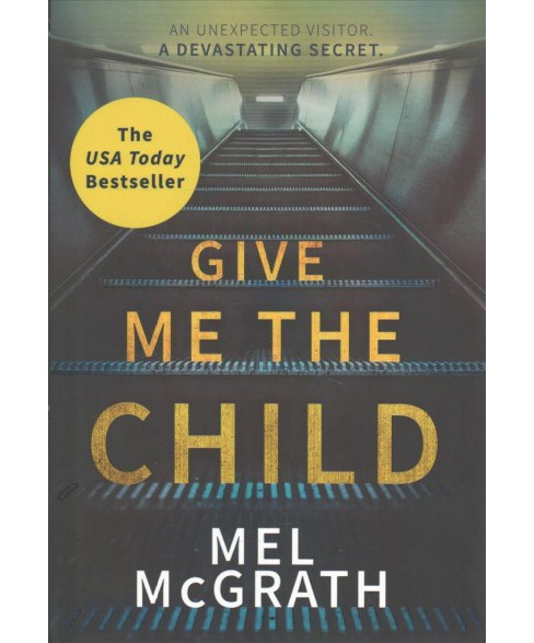 Give Me the Child -  by Mel McGrath (Hardcover) - image 1 of 1