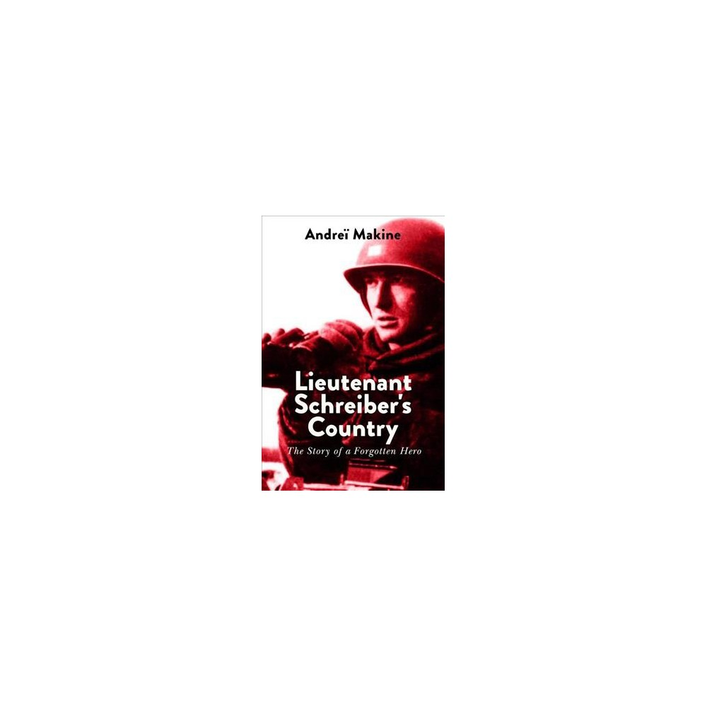 Lieutenant Schreiber's Country : The Story of a Forgotten Hero - by Andrei Makine (Hardcover)
