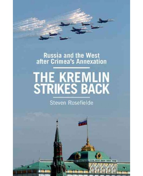 Kremlin Strikes Back : Russia and the West After Crimea's Annexation (Paperback) (Steven Rosefielde) - image 1 of 1