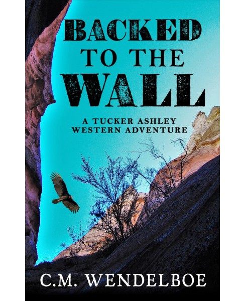 Backed to the Wall -  (Five Star Western Series) by C. M. Wendelboe (Hardcover) - image 1 of 1