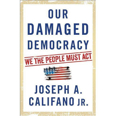 Our Damaged Democracy - by  Joseph A Califano (Hardcover) - image 1 of 1