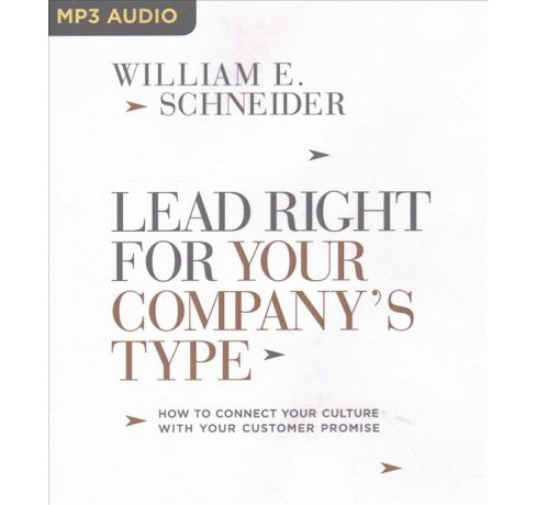 Lead Right for Your Company's Type : How to Connect Your Culture With Your Customer Promise -  (MP3-CD) - image 1 of 1