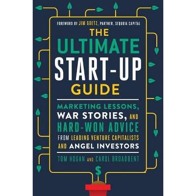 The Ultimate Start-Up Guide - by  Tom Hogan & Carol Broadbent (Paperback)