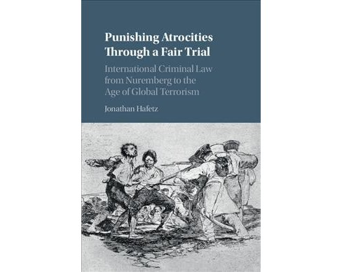 Punishing Atrocities through a Fair Trial : International Criminal Law from Nuremberg to the Age of - image 1 of 1