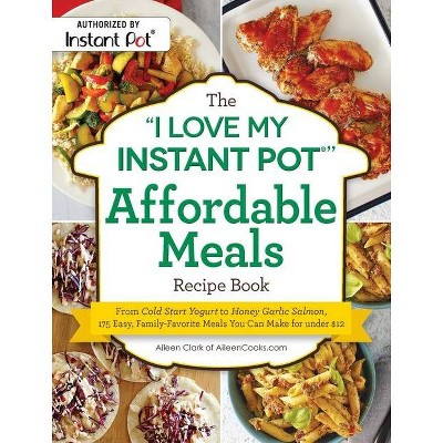 "The ""i Love My Instant Pot(r)"" Affordable Meals Recipe Book - (I Love My)by Aileen Clark (Paperback)"
