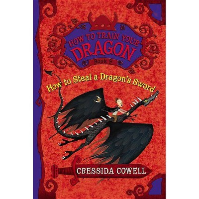 How to Steal a Dragon's Sword (How to Train Your Dragon Series #9) (Hardcover) by Cressida Cowell