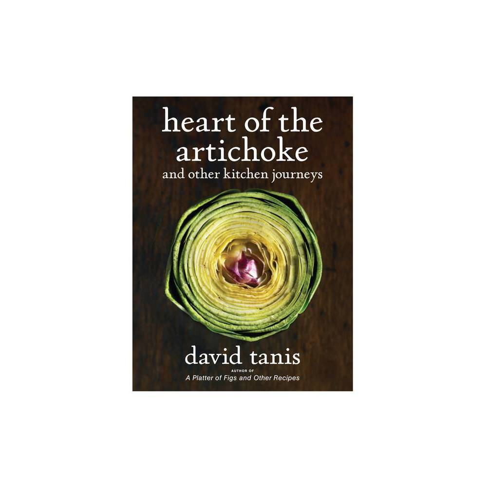 Heart Of The Artichoke And Other Kitchen Journeys By David Tanis Hardcover