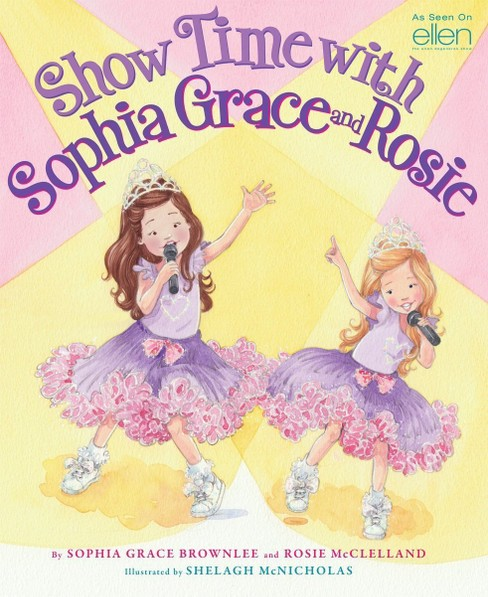 Show Time With Sophia Grace and Rosie (Hardcover) by Sophia Grace Brownlee - image 1 of 1
